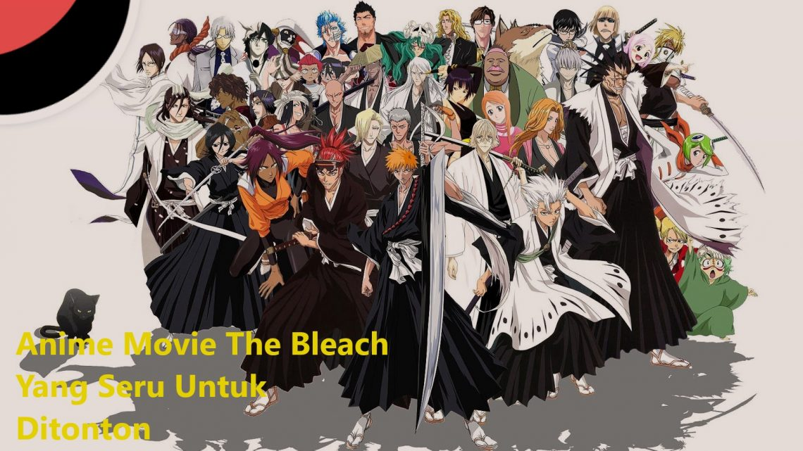 Anime Movie The Bleach Yang Seru Untuk Ditonton