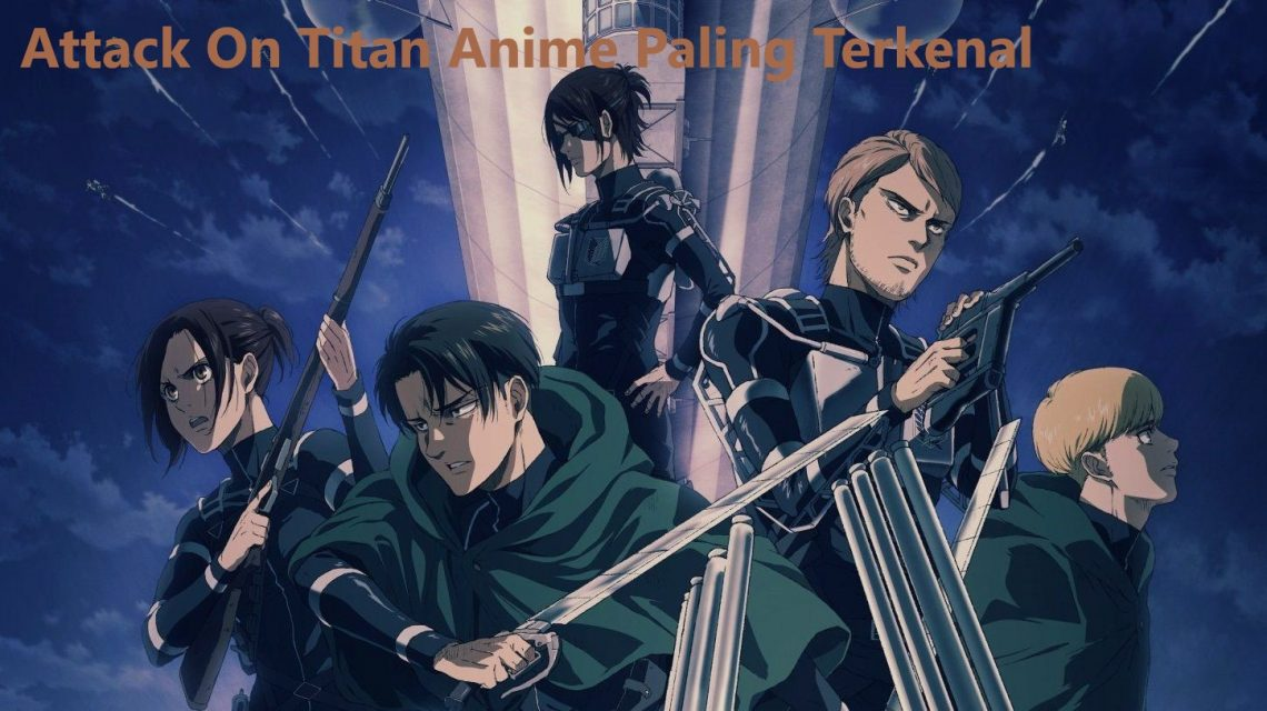 Attack On Titan Anime Paling Terkenal