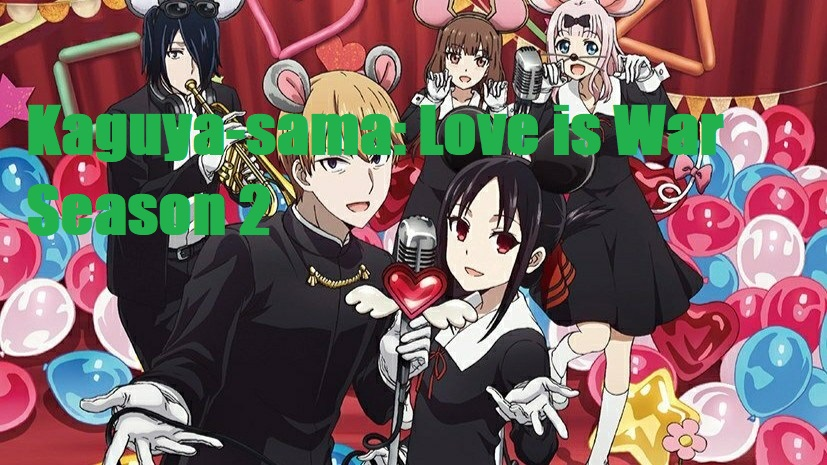 Kaguya-sama: Love is War Season 2 : Menghadirkan Cerita Yang Lebih Berwarna