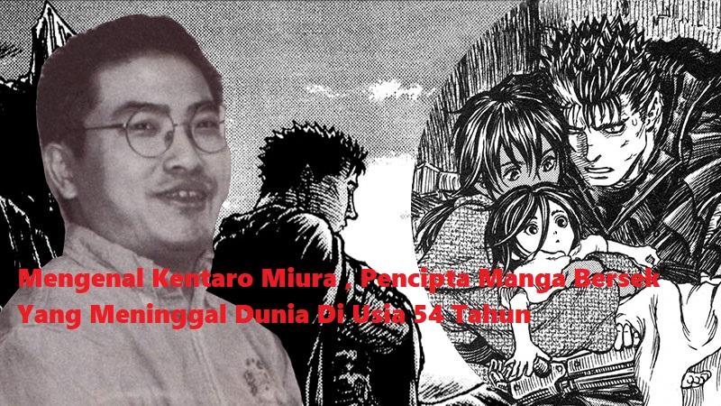 Mengenal Kentaro Miura , Pencipta Manga Bersek Yang Meninggal Dunia Di Usia 54 Tahun